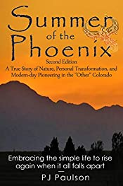 Summer of the Phoenix: A True Story of Nature, Personal Transformation, and Modern-day Pioneering in the