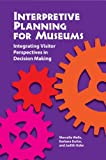 Interpretive Planning for Museums : Integrating Visitor Perspectives in Decision-Making, Wells, Marcella and Butler, Barbara H., 1611321573