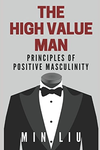 The High Value Man: Principles of Positive Masculinity