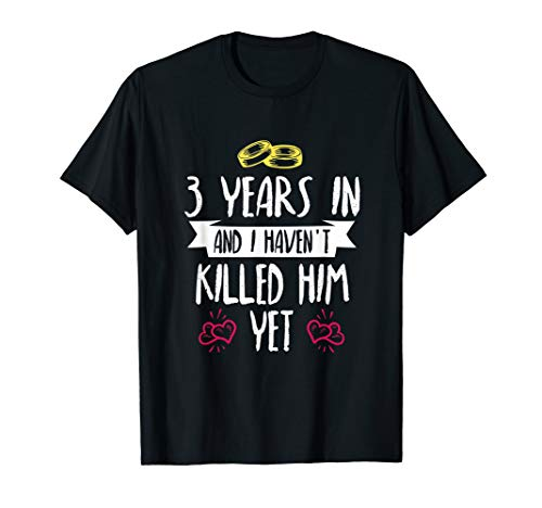 3 Year Anniversary Gift Idea for Her - 3 Years In T Shirt