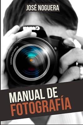 Manual de Fotografía: Amazon.es: Noguera, José: Libros