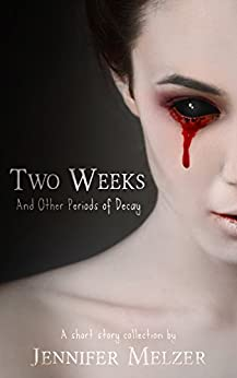 Two Weeks and Other Periods of Decay by [Melzer, Jennifer]