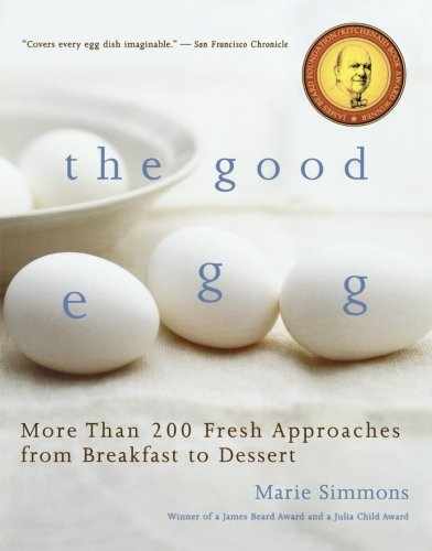 The Good Egg: More than 200 Fresh Approaches from Breakfast to Dessert by Marie Simmons