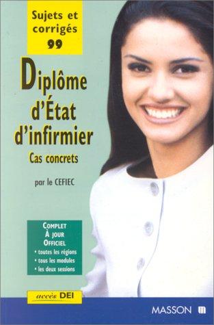 DIPLOME D'ETAT D'INFIRMIER. : Cas concrets, sujets et corrigés 1999