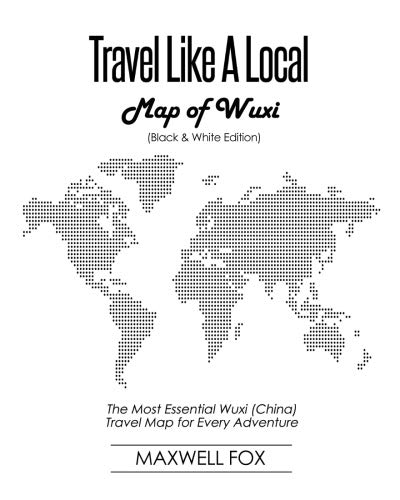 Travel Like a Local - Map of Wuxi (Black and White Edition): The Most Essential Wuxi (China) Travel Map for Every Adventure