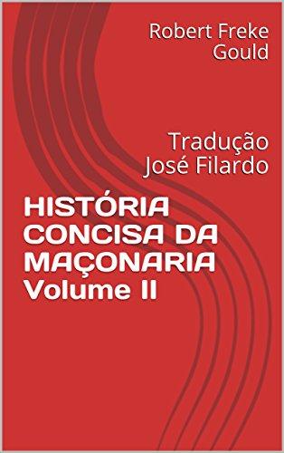 HISTÓRIA CONCISA DA MAÇONARIA  Volume II: Tradução José Filardo