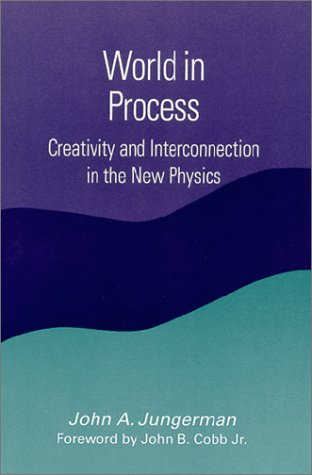 World in Process: Creativity and Interconnection in the New Physics (SUNY series in Constructive Postmodern Thought) por John A. Jungerman