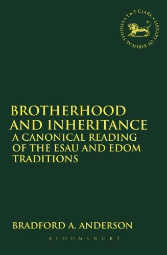 Brotherhood and Inheritance: A Canonical Reading of the Esau and Edom Traditions (The Library of Hebrew Bible/Old Testament Studies)