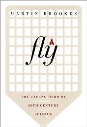 Fly: The Unsung Hero of Twentieth Century Science