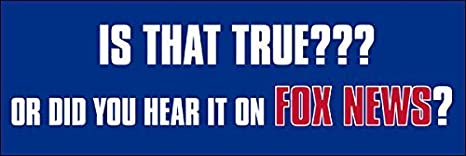 True News Usa >> Is That True Or Did You Hear It On Fox News Bumper Sticker