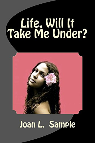 Book: Life, will It Take Me under! by Joan L Sample