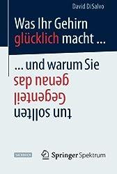 Was Ihr Gehirn glücklich macht ... und warum Sie genau das Gegenteil tun sollten (German Edition)
