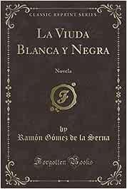 La Viuda Blanca y Negra: Novela (Classic Reprint): Amazon