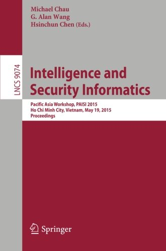 Intelligence and Security Informatics: Pacific Asia Workshop, PAISI 2015, Ho Chi Minh City, Vietnam, May 19, 2015. Proceedings (Lecture Notes in Computer Science) by Springer