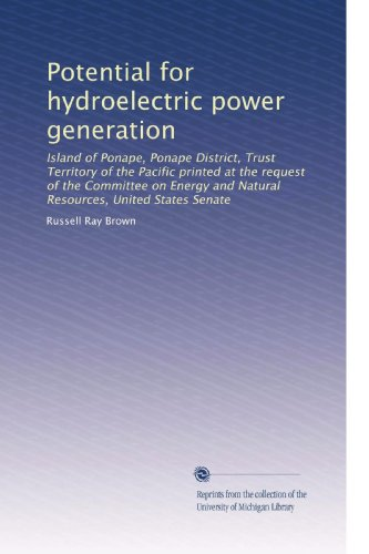 Potential for hydroelectric power generation: Island of Ponape, Ponape District, Trust Territory of the Pacific printed at the request of the ... and Natural Resources, United States - Electric Rays Michigan