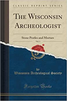 Book The Wisconsin Archeologist, Vol. 3: Stone Pestles and Mortars (Classic Reprint)