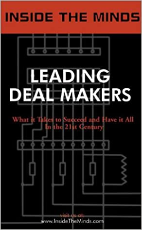 Inside the Minds: Leading Deal Makers - Top Venture Capitalists & Lawyers Share Their Knowledge on the Art of Deal Making and Negotiations