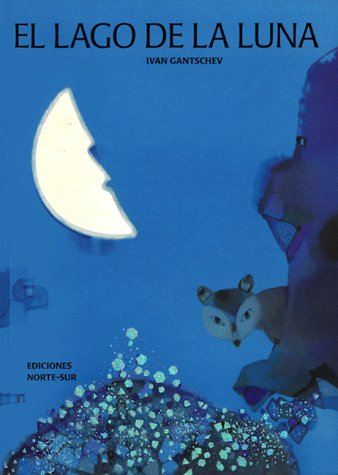 El Lago De LA Luna: UN Relato De Ivan Gantschev por Ivan Gantschev,Guillermo Gutierrez