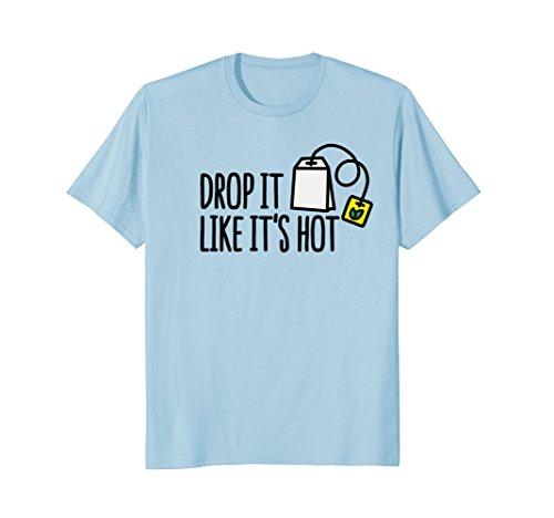 Hilarious Drop it like it's hot tea time hip hop T-Shirt -