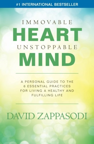 Immovable Heart Unstoppable Mind: A Personal Guide To The 6 Essential Practices For Living A Healthy And Fulfilling Life pdf