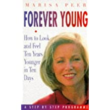 Forever Young: How to Look and Feel Five Years Younger in Ten Days - A Step by Step Programme by Marisa Peer (1997-01-02)