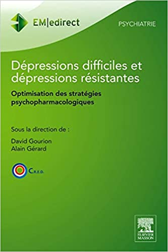 Alain Gérard - Dépressions Difficiles Et Dépressions Résistantes: Optimisation Des Stratégies Psychopharmacologiques
