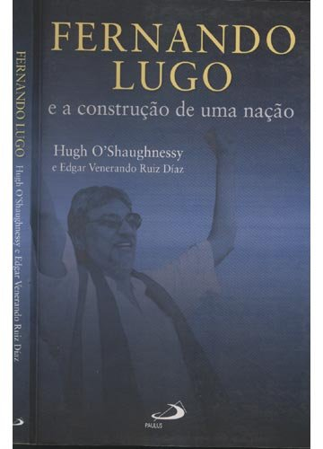 Fernando Lugo e a Construção de Uma Nação (Em Portuguese do Brasil)