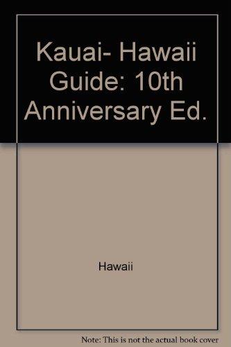 Kauai, Hawaii Guide: 10th Anniversary Ed. (Kauai Underground Guide)