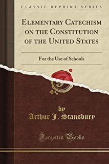 Elementary Catechism on the Constitution of the United States: For the Use of Schools (Classic Reprint) (B00975K84W) | Amazon price tracker / tracking, Amazon price history charts, Amazon price watches, Amazon price drop alerts