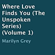 Where Love Finds You: Unspoken, Book 1 | Marilyn Grey
