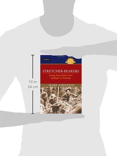 Stretcher-bearers: Saving Australians from Gallipoli to Kokoda (Australian Army History Series)