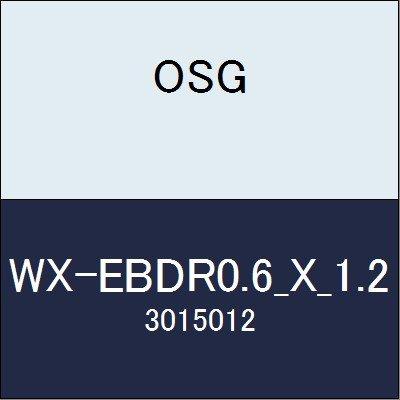 OSG エンドミル WX-EBDR0.6_X_1.2 商品番号 3015012