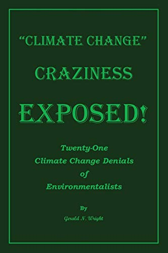 Climate Change Craziness Exposed!: Twenty-One Climate Change Denials of Environmentalists