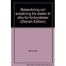 Betænkning om erstatning fra staten til ofre for forbrydelser (Danish Edition)