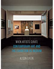 When Artists Curate: Contemporary Art and the Exhibition as Medium
