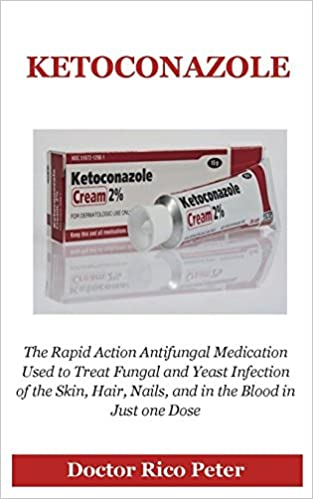 Ketoconazole: > The Rapid Action Antifungal Medication Used to Treat Fungal and Yeast Infection of the Skin, Hair, Nails, and in the Blood in Just one Dose: ...