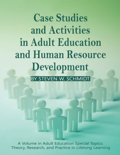 Case Studies and Activities in Adult Education and Human Resource Development (Adult Education Special Topics: Theory, Research, and Pracitce in Lifelong Learning)