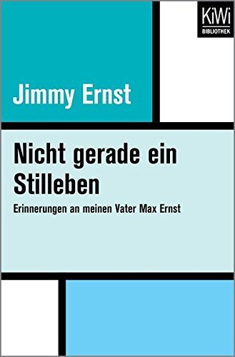 Nicht gerade ein Stilleben: Erinnerungen an meinen Vater Max Ernst