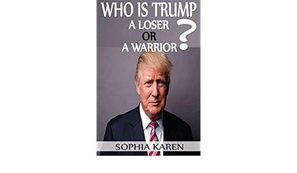 Who Is TRUMP?: A Loser Or A Warrior? - Kindle edition by : Sophia Karen. Politics & Social Sciences Kindle eBooks @ Amazon.com.