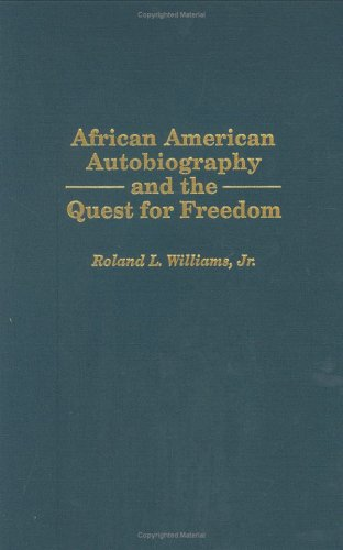 African American Autobiography and the Quest for Freedom: (Contributions in Afro-American and African Studies)