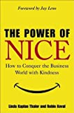 By Linda Kaplan Thaler, Robin Koval: The Power of Nice: How to Conquer the Business World With Kindness