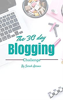 Zero to Blogger in 30 Days!: Start a blog and then join the 30 day blogging challenge to get results (Blogging book 1) by [Arrow, Sarah]