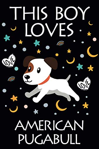 This Boy Loves American Pugabull Notebook : Simple Notebook,  Awesome Gift For Boys , Decorative Journal for American Pugabull Lover: Notebook ... Pages,100 pages, 6x9, Soft cover, Mate Finish 1