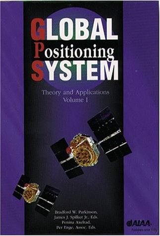 Global Positioning System: Theory and Applications, 2-Volume Set (Vol. 163/164) (Progress in Astronautics & Aeronaut