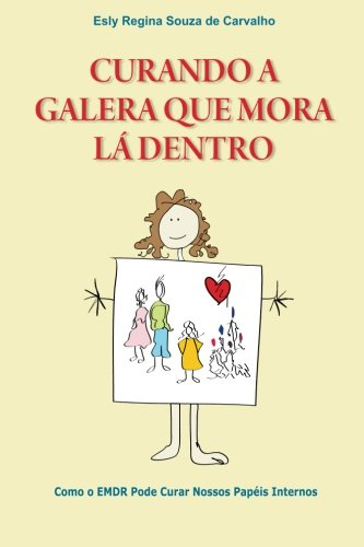 Curando a Galera que Mora Lá Dentro: Como o EMDR pode curar nossos papéis internos (Portuguese Edition) by EMDR Treinamento e Consultoria Ltda
