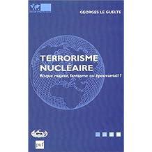 Terrorisme nucléaire (Le): Risque majeur, fantasme ou épouvantail?