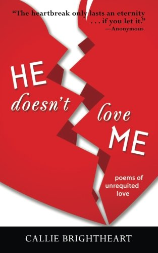 He Doesn't Love Me: Poems of Unrequited Love (He Loves Me He Loves Me Not Poem)