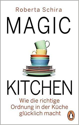 Magic Kitchen: Wie die richtige Ordnung in der Küche glücklich macht ...
