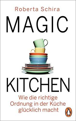 Magic Kitchen: Wie die richtige Ordnung in der Küche glücklich macht
