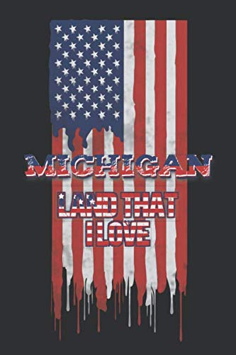 Michigan Land That I love: Lined Notebook - Patriotic Journal For American Patriots From The State of Michigan - USA Flag With Typography ()